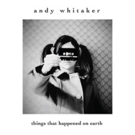 andy whitaker – things that happened on earth
