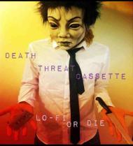 Death Threat Cassette – Lo-Fi orDie