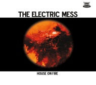 The Electric Mess – House On Fire