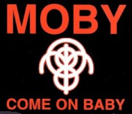 Moby – Come On Baby