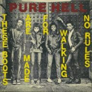 Pure Hell – These Boots Are Made For Walking b/w No Rules