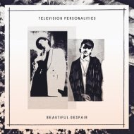 Television Personalities – Beautiful Despair